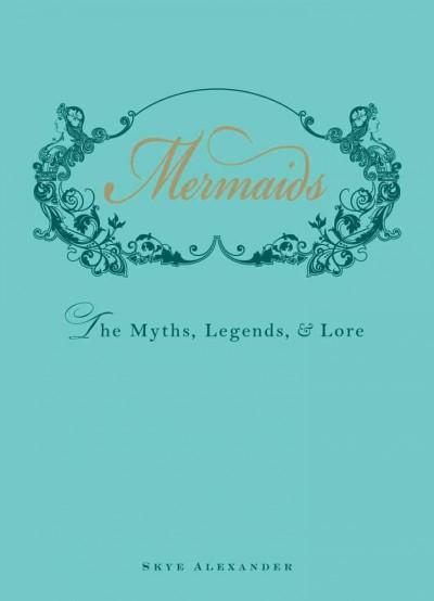 Mermaids: The Myths, Legends, & Lore (Hardcover)