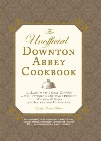 The Unofficial Downton Abbey Cookbook: From Lady Mary's Crab Canapes to Mrs. Patmore's Christmas Pudding - More T... (Hardcover)