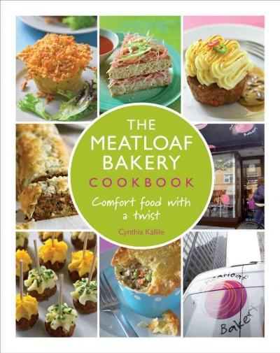 The Meatloaf Bakery Cookbook: Comfort Food With a Twist (Hardcover)