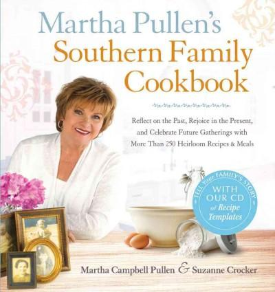 Martha Pullen's Southern Family Cookbook: Reflect on the Past, Rejoice in the Present, and Celebrate Future Gatherings With M...