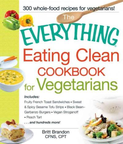 The Everything Eating Clean Cookbook for Vegetarians (Paperback)