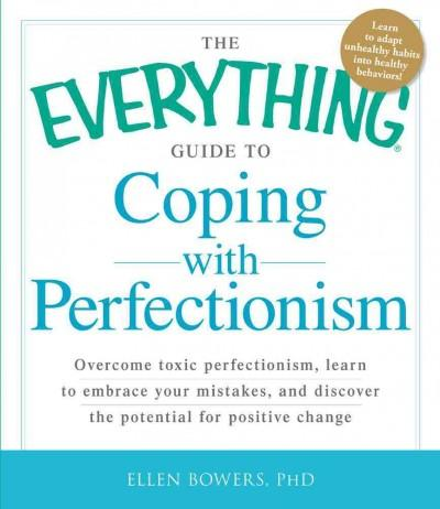 The Everything Guide to Coping With Perfectionism: Overcome Toxic Perfectionism, Learn to Embrace Your Mistakes, ... (Paperback)