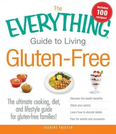 The Everything Guide to Living Gluten-Free: The Ultimate Cooking, Diet, and Lifestyle Guide for Gluten-Free Famil... (Paperback)