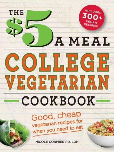 The $5 a Meal College Vegetarian Cookbook: Good, Cheap Vegetarian Recipes for When You Need to Eat (Paperback) - Thumbnail 0