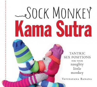 Sock Monkey Kama Sutra: Tantric Sex Positions for Your naughty little monkey (Paperback)