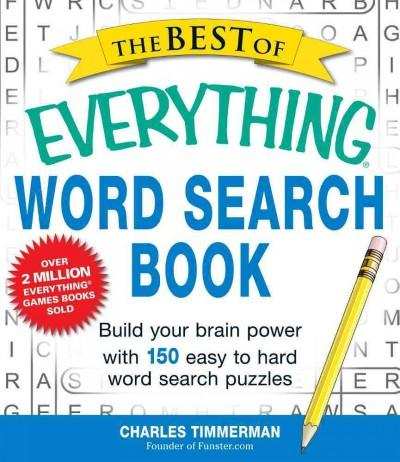 The Best of Everything Word Search Book: Build Your Brain Power With 150 Easy to Hard Word Search Puzzles (Paperback)