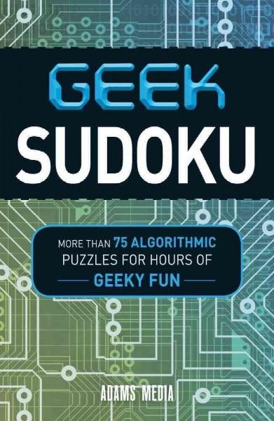 Geek Sudoku: More Than 75 Algorithmic Puzzles for Hours of Geeky Fun (Paperback)