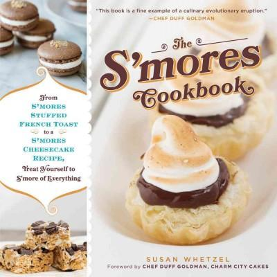 The S'mores Cookbook: From S'mores Stuffed French Toast to a S'mores Cheesecake Recipe, Treat Yourself to S'more ... (Hardcover)