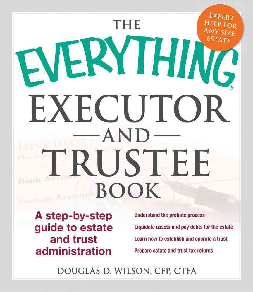The Everything Executor and Trustee Book: A Step-by-step Guide to Estate and Trust Administration (Paperback)