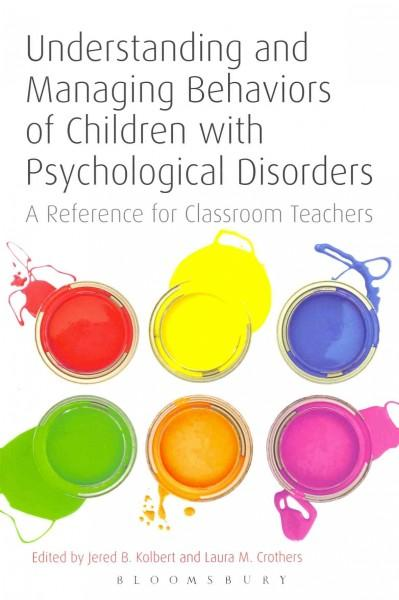 Understanding and Managing Behaviors of Children With Psychological Disorders: A Reference for Classroom Teachers (Paperback)