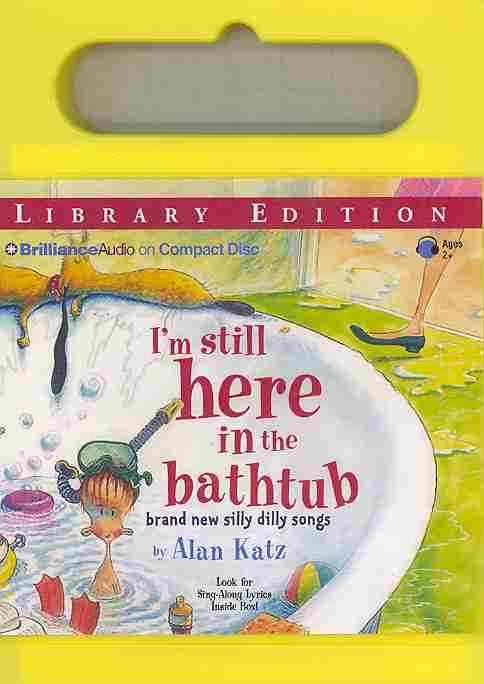 I'm Still Here in the Bathtub: Brand New Silly Dilly Songs, Library Edition (CD-Audio)