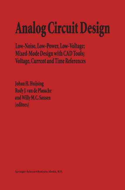 Analog Circuit Design: Low-noise, Low-power, Low-voltage; Mixed-mode Design With CAD Tools; Voltage, Current and ... (Paperback)
