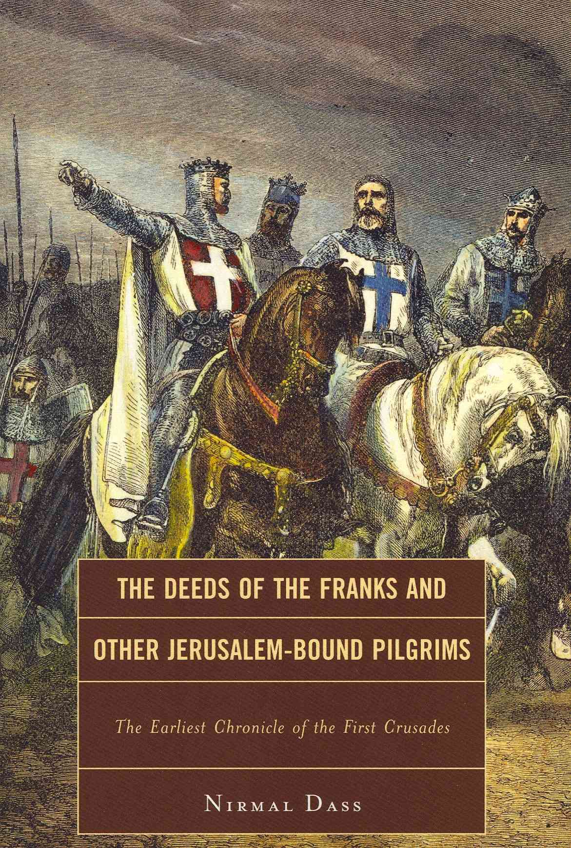 The Deeds of the Franks and Other Jerusalem-Bound Pilgrims: The Earliest Chronicle of the First Crusades (Paperback)