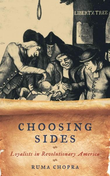 Choosing Sides: Loyalists in Revolutionary America (Hardcover)