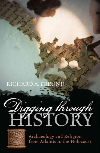 Digging Through History: Archaeology and Religion from Atlantis to the Holocaust (Hardcover)