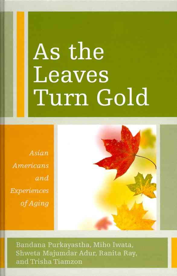 As the Leaves Turn Gold: Asian Americans and Experiences of Aging (Hardcover)