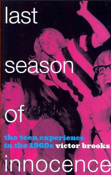 Last Season of Innocence: The Teen Experience in the 1960s (Hardcover)