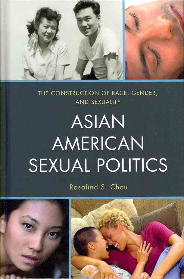 Asian American Sexual Politics: The Construction of Race, Gender, and Sexuality (Hardcover)