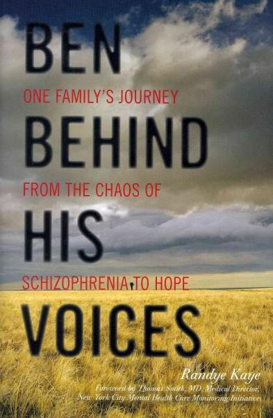 Ben Behind His Voices: One Family's Journey from the Chaos of Schizophrenia to Hope (Hardcover)