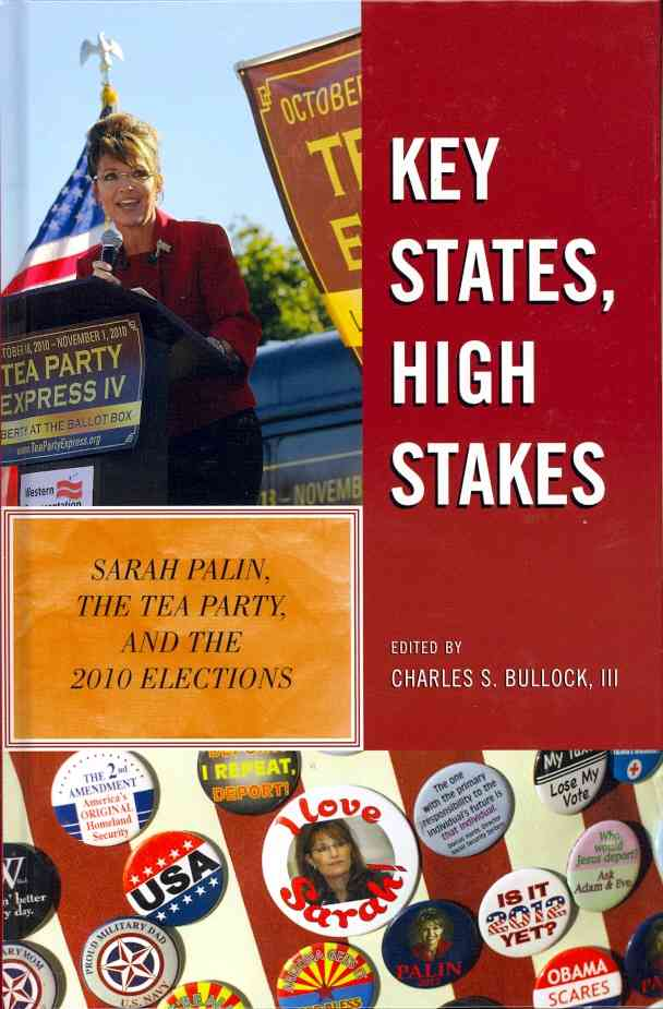 Key States, High Stakes: Sarah Palin, the Tea Party, and the 2010 Elections (Hardcover)