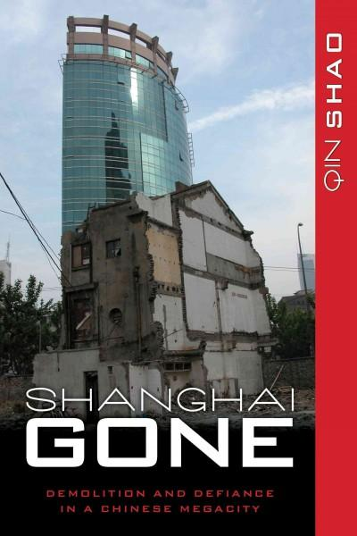 Shanghai Gone: Domicide and Defiance in a Chinese Megacity (Paperback)