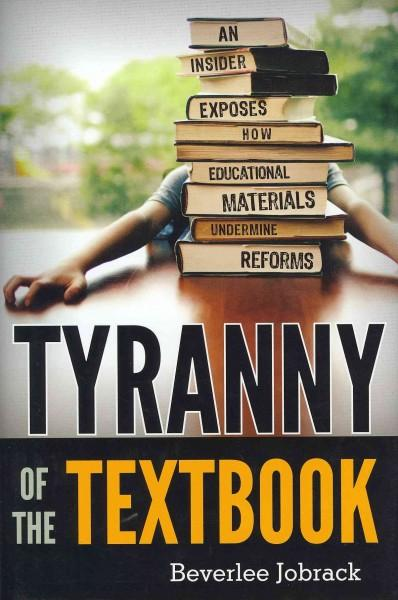 Tyranny of the Textbook: An Insider Exposes How Educational Materials Undermine Reforms (Hardcover)