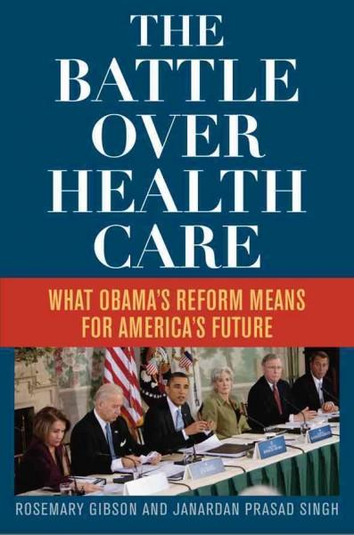 The Battle over Health Care: What Obama's Reform Means for American's Future (Hardcover)
