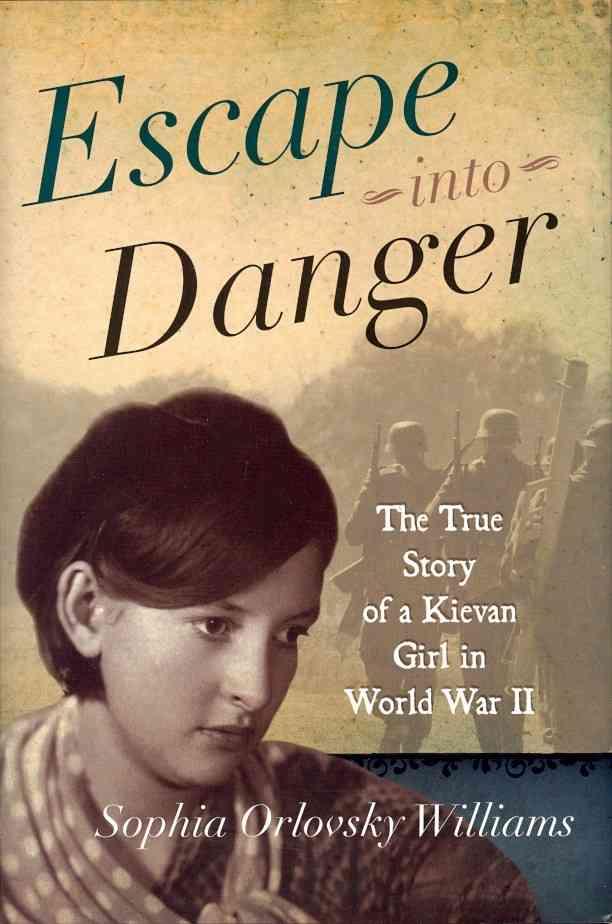 Escape Into Danger: The True Story of a Kievan Girl in World War II (Hardcover)