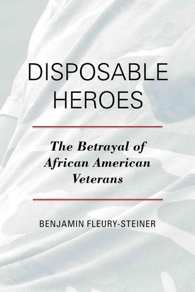Disposable Heroes: The Betrayal of African-American Veterans (Hardcover)