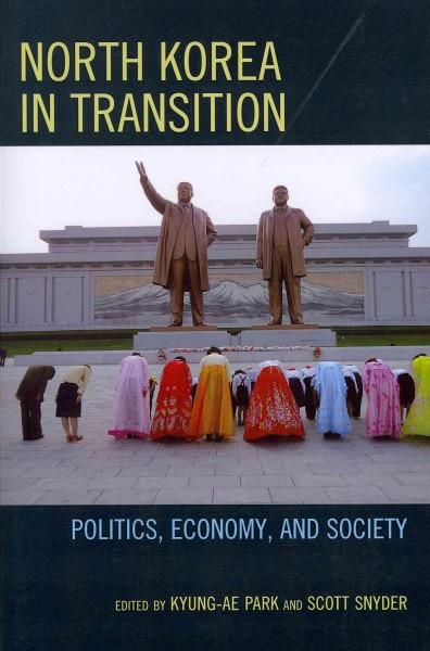 North Korea in Transition: Politics, Economy, and Society (Paperback)