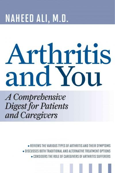 Arthritis and You: A Comprehensive Digest for Patients and Caregivers (Hardcover)