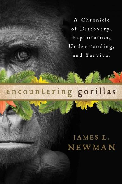Encountering Gorillas: A Chronicle of Discovery, Exploitation, Understanding, and Survival (Hardcover)