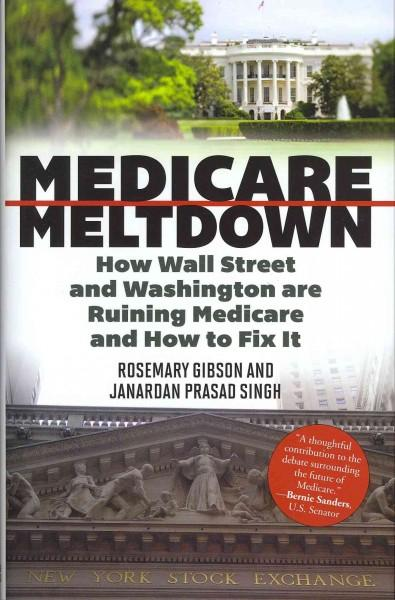 Medicare Meltdown: How Wall Street and Washington Are Ruining Medicare and How to Fix It (Hardcover)