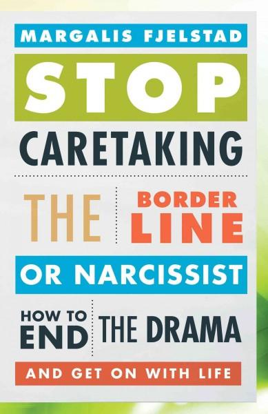 Stop Caretaking the Borderline or Narcissist: How to End the Drama and Get on With Life (Hardcover)