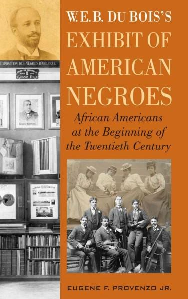 W. E. B. Du Bois' Exhibit of American Negroes: African Americans at the Beginning of the Twentieth Century (Hardcover)