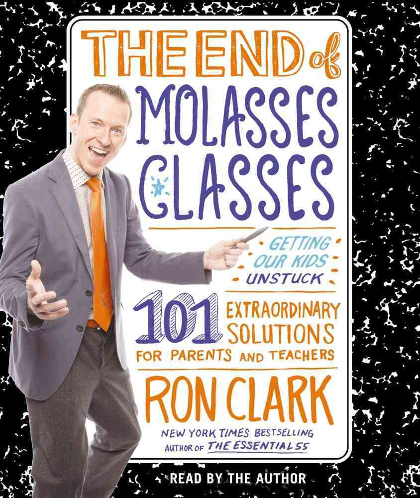 The End of Molasses Classes: Getting Our Kids Unstuck--101 Extraordinary Solutions for Parents and Teachers (CD-Audio)