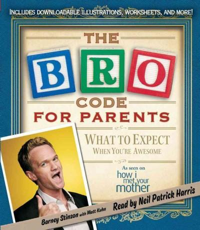 The Bro Code for Parents: What to Expect When You're Awesome (CD-Audio)