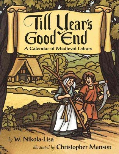 Till Year's Good End: A Calendar of Medieval Labors (Paperback)