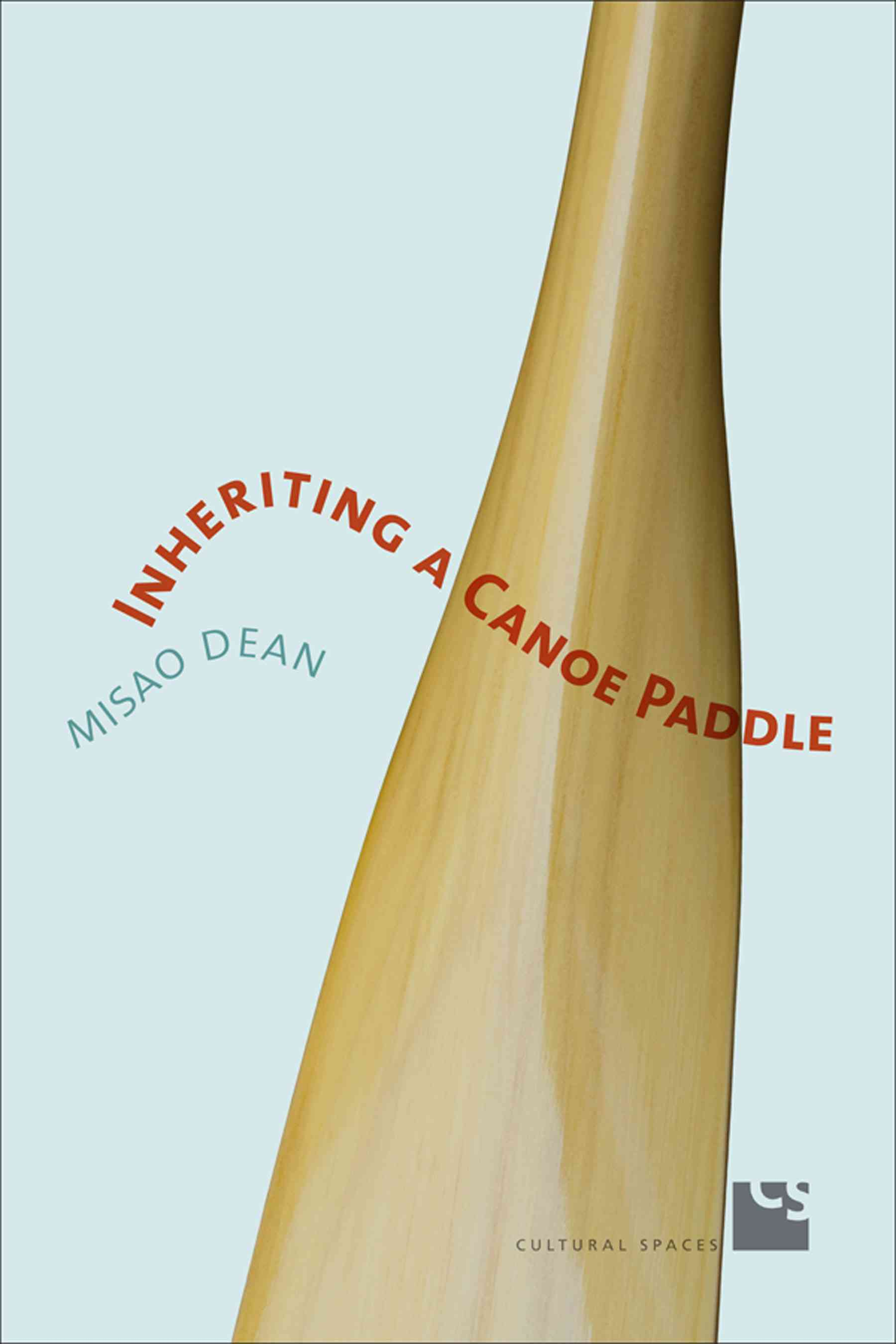 Inheriting a Canoe Paddle: The Canoe in Discourses of English-Canadian Nationalism (Paperback)