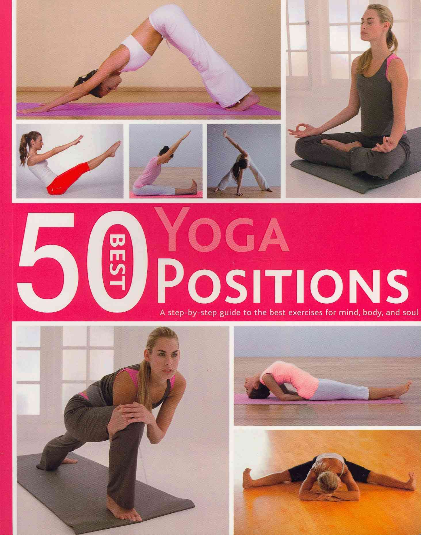 50 Best Yoga Positions: A Step-by-step Guide to the Best Exercises for Mind, Body, and Soul (Paperback)