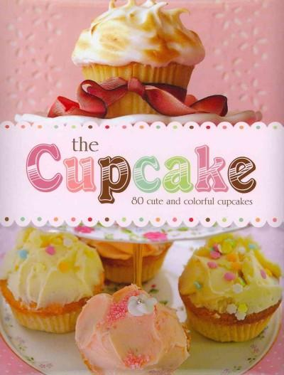 The Cupcake: 80 Cute and Colorful Cupcakes (Hardcover)
