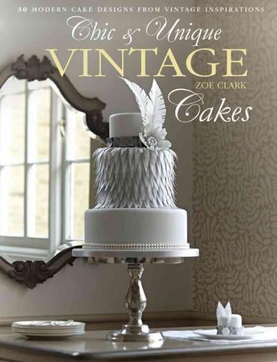 Chic & Unique Vintage Cakes (Paperback)