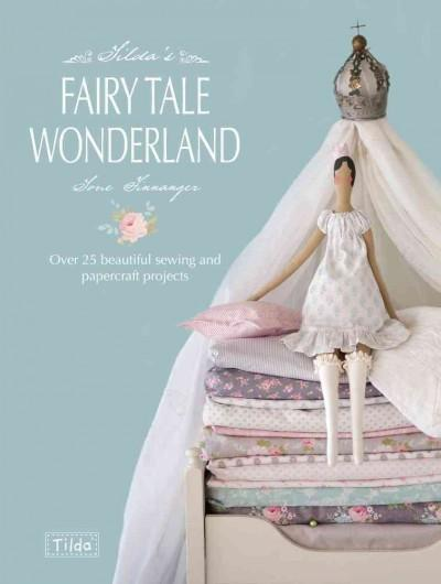 Tilda's Fairy Tale Wonderland: Over 25 Beautiful Sewing and Papercraft Projects (Paperback)