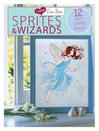 I Love Cross Stitch Wizards & Sprites: 12 Spell-Binding Designs (Paperback)