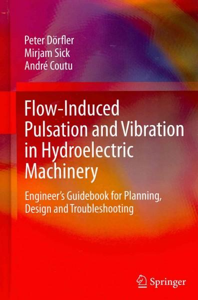 Flow-Induced Pulsation and Vibration in Hydroelectric Machinery: Engineer's Guidebook for Planning, Design and Tr... (Hardcover)