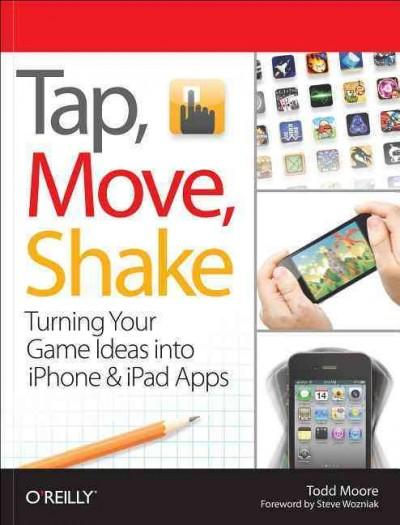 Tap, Move, Shake: Turning Your Game Ideas into Iphone & Ipad Apps (Paperback)