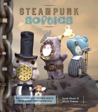 Steampunk Softies: Scientifically Minded Dolls from a Past That Never Was (Paperback)