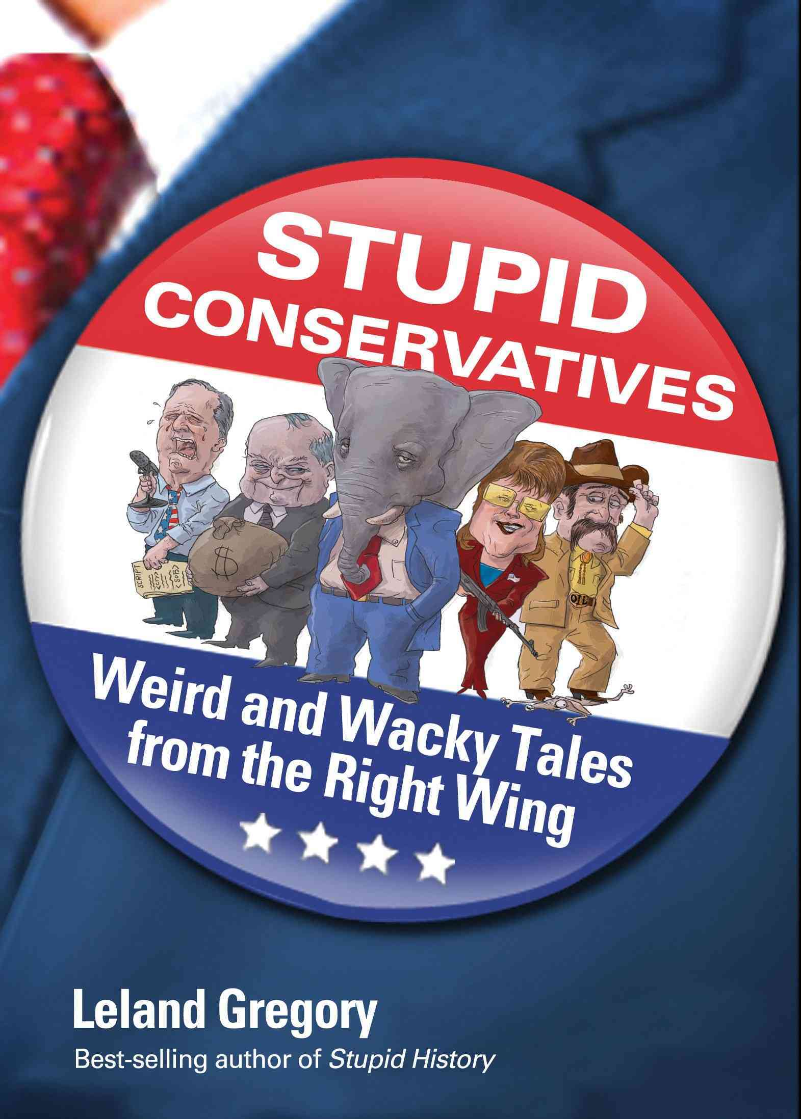 Stupid Conservatives: Weird and Wacky Tales from the Right Wing (Paperback)