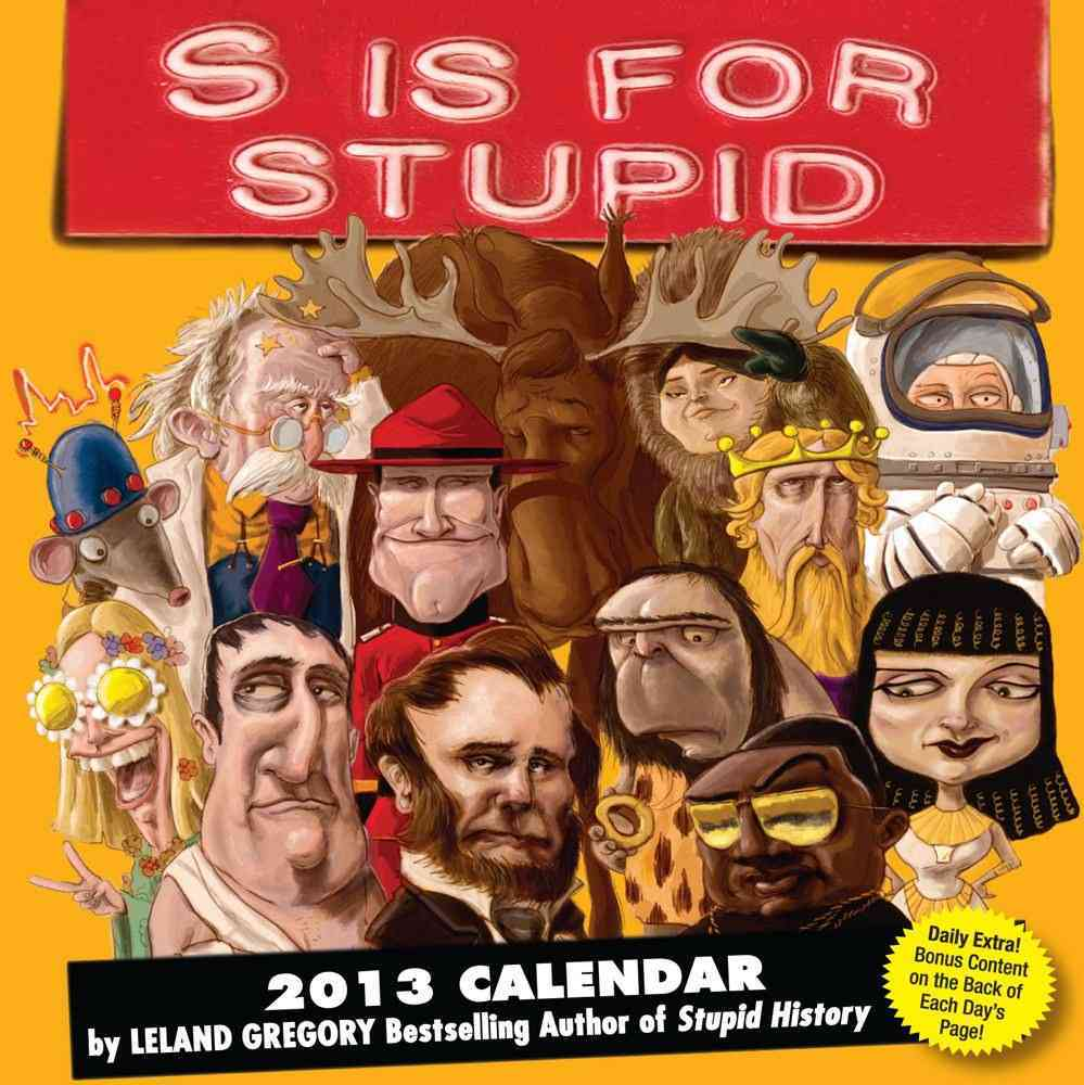 S Is for Stupid 2013 Calendar