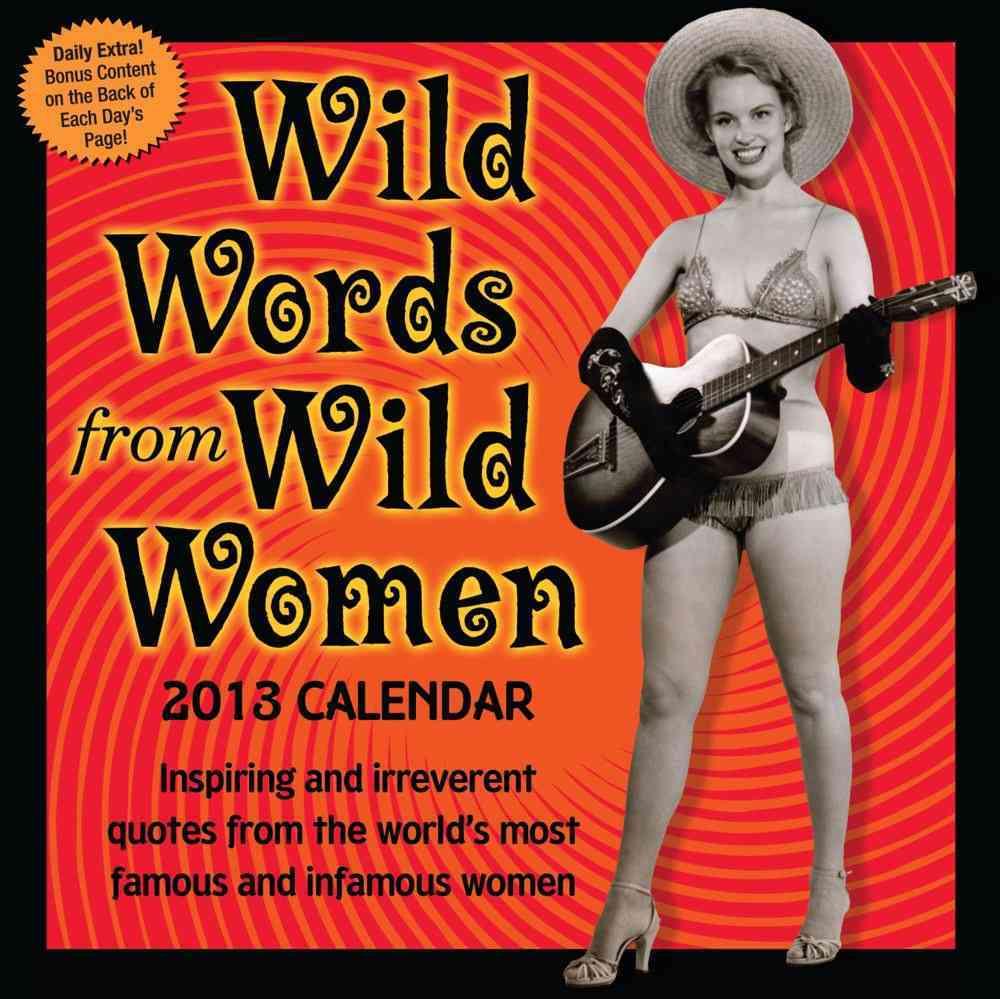 Wild Words from Wild Women 2013 Calendar (Calendar)
